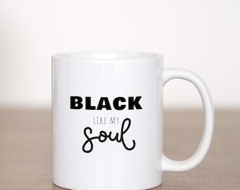 Black Like My Soul - Custom Coffee Mug - Funny Quote - Mug
