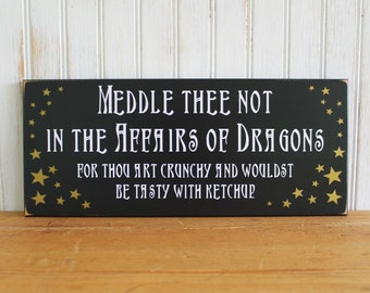 Meddle Thee Not in the Affairs of Dragons Painted Wood Sign Funny Plaque