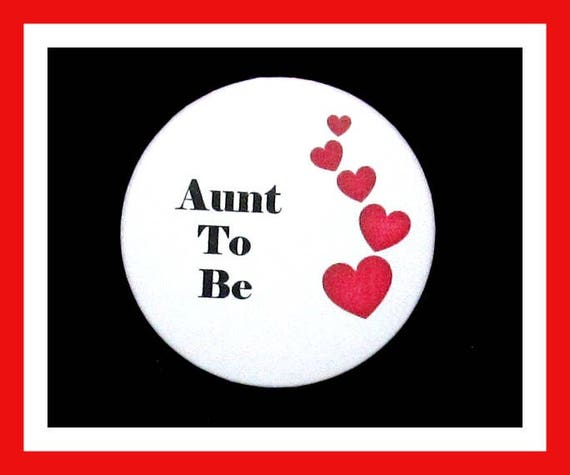 Aunt To Be,Baby Shower Favors,Its A Girl,Its a Boy,Button Pin - 2.25""
