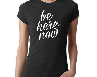 be here now, be here now shirt, yoga shirt, yoga tshirt, yoga clothing, meditation shirt, mindfulness shirt, fitness shirt, now, positive