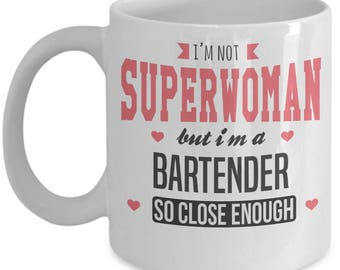 I'm Not Superwoman But I'm A Bartender So Close Enough. Best Gift For Bartender. Super Bartender Mug. 11oz 15oz Coffee Mug.