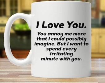 Valentines day gift, valentines mug, gift for husband, anniversary mug, mug for him, I love you mug, anniversary gift, funny anniversary mug