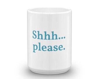 Coffee Mug- Shhh...please.