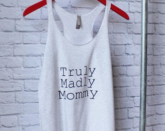 Truly Madly Mommy - Mom Life Shirt - Mad Mom Shirt - Saying shirt - Gym Shirt - Gym Tee - Gym Tank - by Pocketbrand