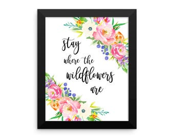 Stay Where the Wildflower Art Framed Print, Framed Quote Print, Flower Art Poster, Typography Quote, Inspirational Print, Office Decor