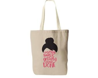 Messy Bun & Getting Stuff Done Tote Bag - Messy Bun Tote Bag - Mom Tote Bag - Messy Bun Quote - Getting Stuff Done - Cotton Tote Bag -