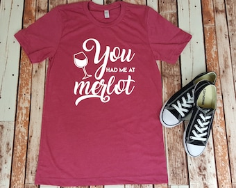You Had Me At Merlot, Wine Lover Shirt, Red Wine Drinker Shirt for Her, Gift for Her