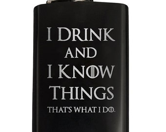 I DRINK and I KNOW THINGS Flask / Custom Engraved 8oz Stainless Steel Hip Flask / Choice of Color or Rainbow Effect Finish