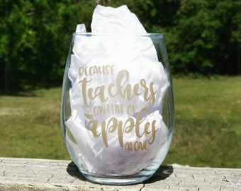 Because teachers can't survive on apples alone wine glass, wine glass with saying, teacher gift, teach appreciation gifts, funny wine glass