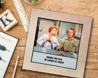 Friend Sister Birthday Card - Never too old to laugh at farts - Lucy and Ethel - Friendship Birthday Card Vintage Inspired