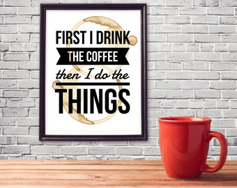 First I drink the coffee, then I do the things! Coffee Poster, Coffee Wall Art, Coffee Print, Coffee Artwork, Coffee Art