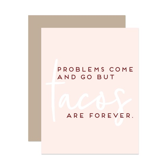 Problems Come and Go but Taco are Forever - Greeting Card