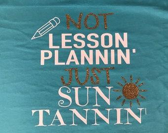 Not Lesson Planning Teacher Summer Shirt