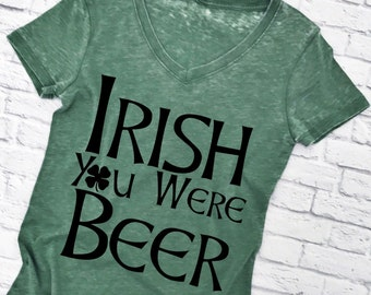 Irish You Were Beer. St Patrick's Day Tee Shirt. Women's V-Neck T-Shirt. St Patty's Day Shirt. Irish TShirt. Women's Tee