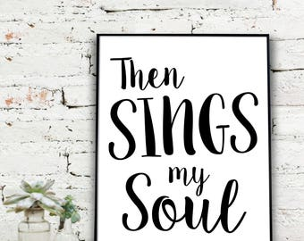 Instant Download Printable Art, Then Sings My Soul Print  {DIGITAL PRINT}