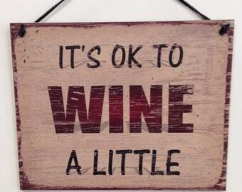 "It's Okay To Wine A Little--8""X10"" wine sign"