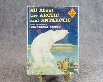 All About The Arctic And The Antarctic By Armstrong Sperry C. 1957