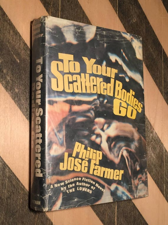 To Your Scattered Bodies Go by Philip Jose Farmer (1971) first edition