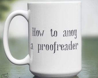 How to Anoy a Proofreader, 15oz Mug
