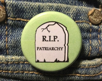 RIP patriarchy button / Feminist button / Girl power button / Feminist merch / Feminist accessory
