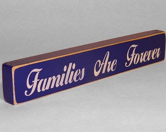 Families Are Forever Wooden Sign - Shelf Sitter - 21 Colors to Choose From