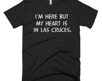 Las Cruces City Shirt - Las Cruces Gifts - Home Sick Gift Ideas - Home Sick Las Cruces - I'm Here But My Heart Is In Las Cruces Tee