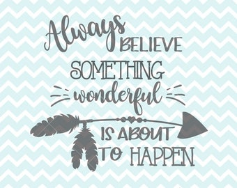 Always Believe Something Wonderful Is About To Happen SVG PNG, Inspirational Quote, Arrow SVG, Arrow Clipart, Clipart, svg Files