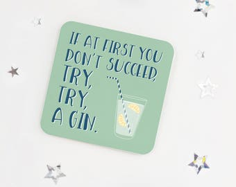 Gin Lovers gift - funny motivational gin coaster - If at first you don't succeed - drink coaster - birthday coaster - token gift - fun gift