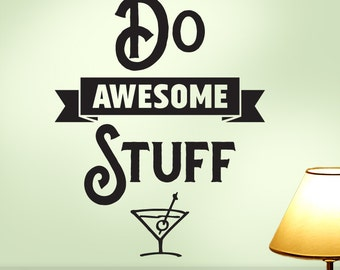 Do Awesome Stuff and Have a Martini Motivational Wall Decor, Vinyl Wall Decal Quote (0171d0v)