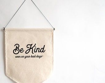 Be Kind Even On Your Bad Days 11x15 Canvas Banner