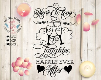 Here's to Love SVG, Here's to Love and Laughter and Happily Ever After, Celebrations svg, Love SVG, Wedding svg, Valentines svg, Couple svg