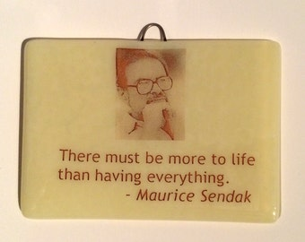 More to life...Maurice Sendak Quote, Fused Glass Quote, Wall Hanging, Words to Live By, Home Decor, Desk Decor