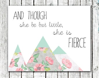 """Printable 8x10 Download """"And though she be but little, she is fierce"""" Nursery/Girl's Wall Art Print #268"""
