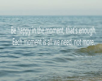 Inspirational her, be happy in the moment mother teresa quote photo print, positive thinking, mindfulness wall art, shabby chic beach decor