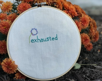 Exhausted Embroidery - Embroidery Hoop - READY TO SHIP