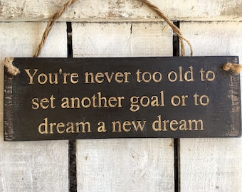 Inspirational Sign. You're Never Too Old To Set Another Goal Or To Dream A New Dream. Rustic Sign. Gift for him/her.