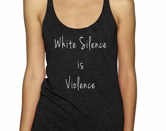 White Silence is Violence Tank Top | White Silence is Violence | Black Lives Matter Tank Top | Civil Rights | Social Justice | Equal Rights