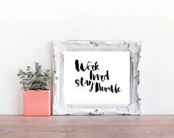 Work Hard Stay Humble Print , Digital Print , Printable Work Hard, Office Digital Print, Woman Wall Art, Home Decor, Office Decor