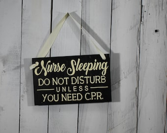 Nurse Sleeping Sign/Wood Sign/Nurse Sign/Gift/Nurse/Graduation Gift/Wood Sign/Do Not Disturb/Unless you need CPR/Front Door Sign