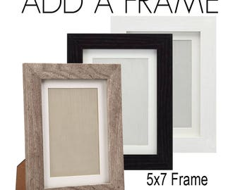 ADD a FRAME to your order - Black, Gray or White Frames, Please select 5x7 frame with or without Mat Board, Ready to Hang