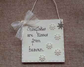 Snowflakes are kisses from heaven ! ....plaque/tree ornament