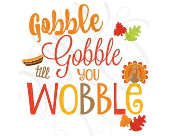 DIGITAL FILE Gobble Till you Wobble Thanksgiving Turkey Holiday Iron On - Digital Download - You Print