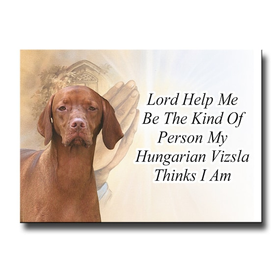 Hungarian Vizsla Lord Help Me Be Fridge Magnet