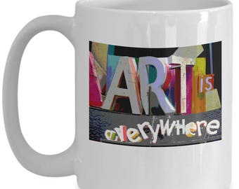Art Is Everywhere Gift Mug - Great Gift For Artists, Art Teachers, and Art Lovers