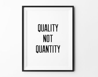 Typography Quote, Wall Art print, poster, wall decor, home decor, black and white, minimalist art, quality not quantity