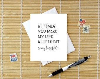 Sometimes You Make My Life Complicated... Even So, I Think You're Worth It / Birthday Valentine Anniversary Card / for husband wife friend