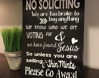 No soliciting we know who we are voting for we are too broke to buy anything we have found jesus, unless you are selling thin mints please g