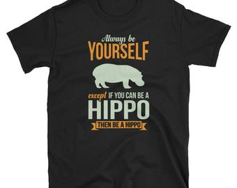 Hippo Shirt Hippo Gift Always Be Yourself