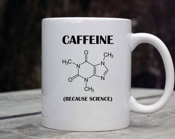 Caffeine (Because Science), Science Coffee Mug, Science Teacher Gift, Science Teacher Mug, Chemistry Coffee Mug, Chemistry Teacher Gift