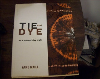 Tie And Dye As A Present Day Craft by Anne Maile 1970 Printing